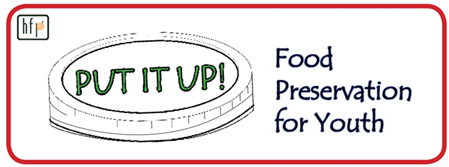 Put it up! Food Preservation for Youth