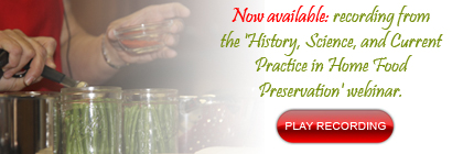 Now available: recording of the 'History, Science, and Current Practice in Home Food Preservation' webinar. Play recording.